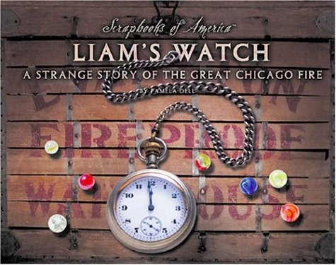 Liam's Watch: A Strange Story of the Great Chicago Fire (Scrapbooks of America) (9781591870142) by Pamela Dell