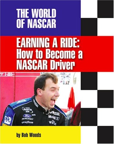 9781591870289: Earning a Ride: How to Become a NASCAR Driver (World of NASCAR)