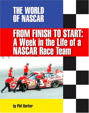 9781591870302: From Finish to Start: A Week in the Life of Nascar Race Team (The World of Nascar)
