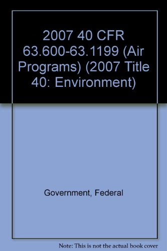 2007 40 CFR 63.600-63.1199 (Air Programs) (2007: Federal Government