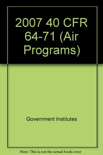 2007 40 CFR 64-71 (Air Programs) (2007 Title 40: Environment): Federal Government