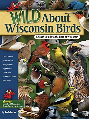 Wild about Wisconsin Birds: A Youth's Guide to the Birds of Wisconsin (Wild About... (...