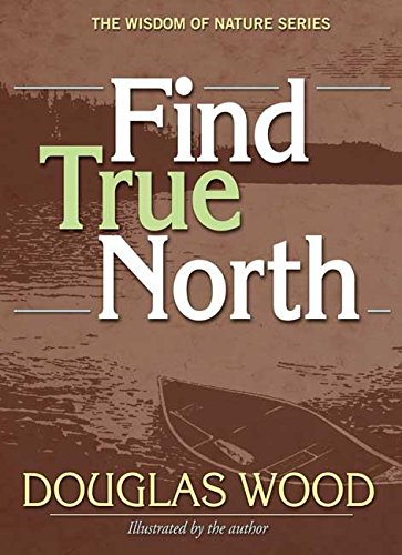 Find True North (The Wisdom of Nature Series): Douglas Wood