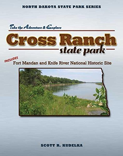 Cross Ranch State Park: Includes Fort Mandan: Scott Kudelka