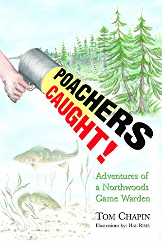 Poachers Caught!: Adventures of a Northwoods Game Warden: Chapin, Tom