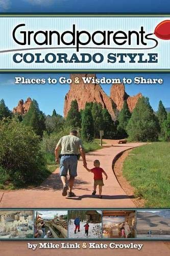 Grandparents Colorado Style: Places to Go & Wisdom to Share: Link, Mike; Crowley, Kate