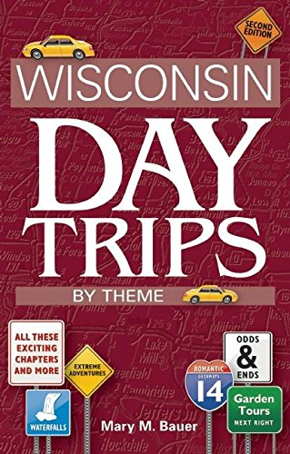 Wisconsin Day Trips by Theme, Second Edition: Mary M. Bauer
