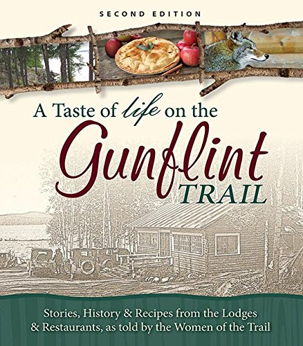 A Taste of Life on the Gunflint Trail: Stories, History & Recipes from the Lodges & ...