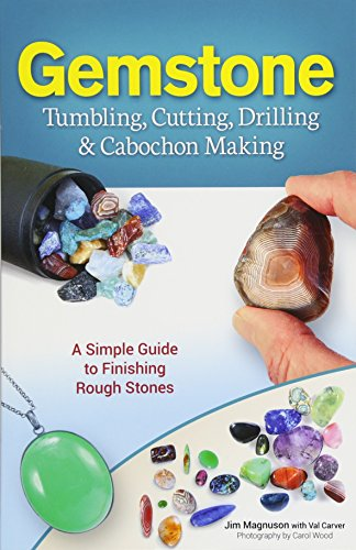 9781591934608: Gemstone Tumbling, Cutting, Drilling & Cabochon Making: A Simple Guide to Finishing Rough Stones