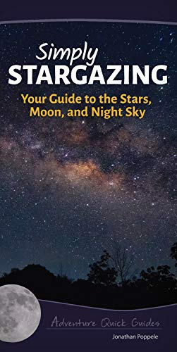 Simply Stargazing: Your Guide to the Stars,: Poppele, Jonathan