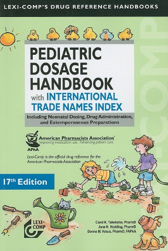 9781591952848: Lexi-Comp's Pediatric Dosage Handbook with International Trade Names Index: Including Neonatal Dosing, Drug Administration, and Extemporaneous Preparations (Lexi-Comp's Drug Reference Handbooks)