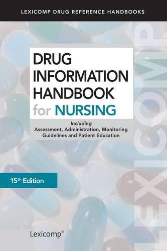 9781591953210: Drug Information Handbook for Nursing: Including Assessment, Administration, Monitoring Guidelines and Patient Education