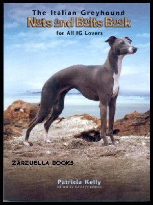 The Italian Greyhound: Nuts and Bolts Book for all IG Lovers: Patricia Kelly