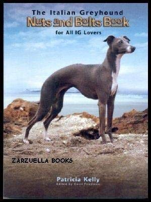 The Italian Greyhound Nuts and Bolts Book for All IG Lovers: Kelly, Patricia / Friedman, Cassi