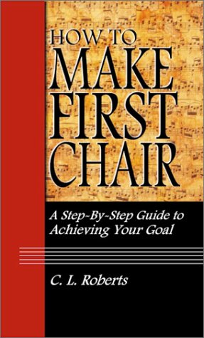 9781591962298: How to Make First Chair: A Step-by-Step Guide to Achieving Your Goal