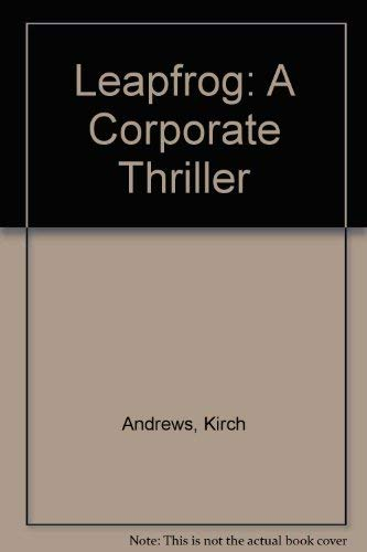 Leapfrog : A Corporate Thriller: Andrews, Kirch P. {Author} with Dr. W. Graham Richards, CBE {...
