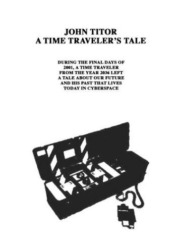 John Titor A Time Traveler's Tale: The John Titor