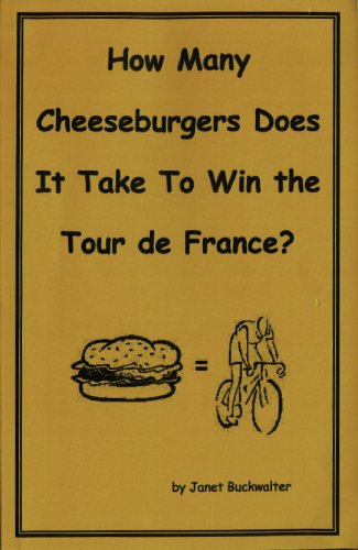 How Many Cheeseburgers Does It Take To Win the Tour de France?: Janet Buckwalter