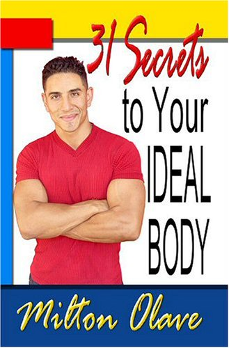 9781591964797: 31 Secrets To Your Ideal Body: Mind, Nutrition and Exercise Strategies for a New & Exciting You