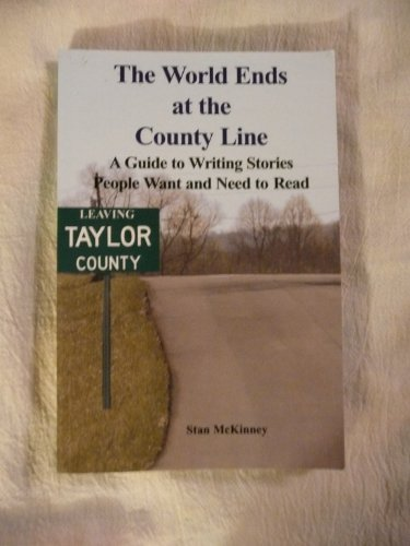 9781591966319: The World Ends at the County Line: A Guide to Writing Stories People Want and Need to Read