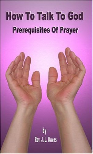 How to Talk to God: Prerequisites of Prayer: J. L. Owens