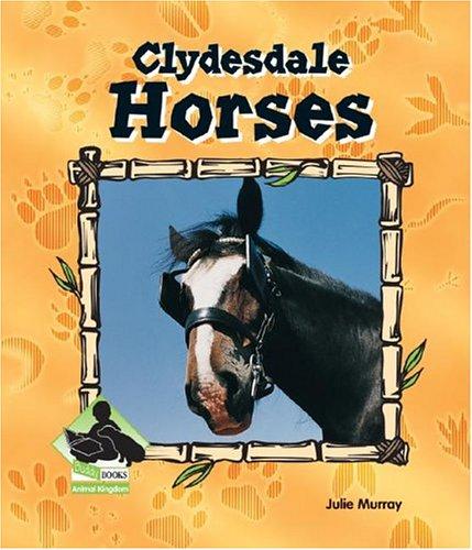Clydesdale Horses (Animal Kingdom Set II): Murray, Julie