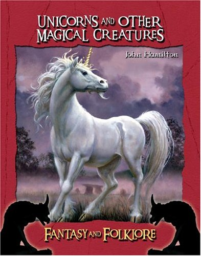 Unicorns and Other Magical Creatures (FANTASY AND FOLKLORE) (1591977150) by John Hamilton
