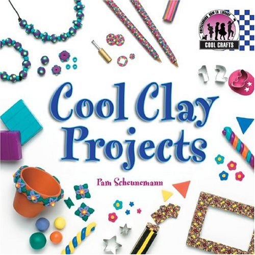 Cool Clay Projects (Cool Crafts): Pam Scheunemann