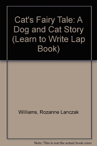 Cat's Fairy Tale: A Dog and Cat Story (Learn to Write Lap Book): Williams, Rozanne Lanczak