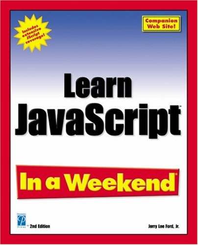 Learn JavaScript In a Weekend, Second Edition: Jr., Jerry Lee