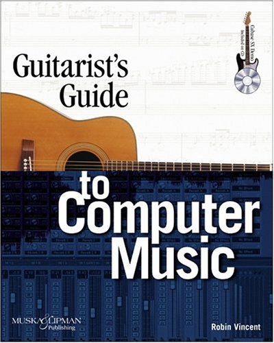 Guitarist's Guide to Computer Music: Robin Vincent