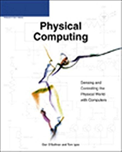 Physical Computing : Sensing and Controlling the: Tommy Igoe; Dan
