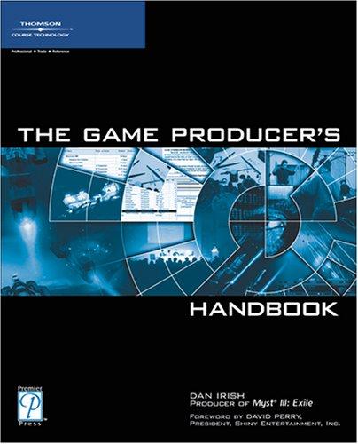 The Game Producer's Handbook: Irish, Dan