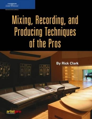 9781592007677: Mixing, Recording and Producing Techniques of the Pros