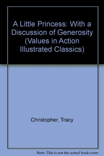 A Little Princess: With a Discussion of Generosity (Values in Action Illustrated Classics) (1592030505) by Christopher, Tracy; Burnett, Frances Hodgson