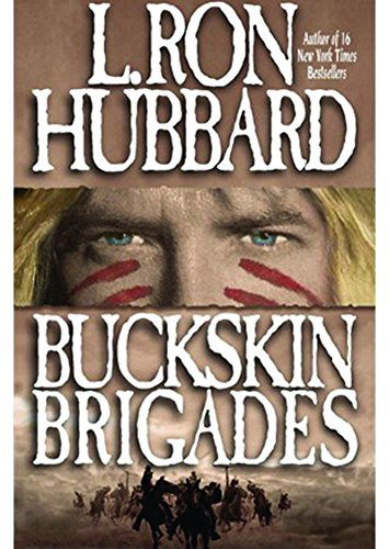 Buckskin Brigades: An Authentic Adventure of Native: Hubbard, L. Ron