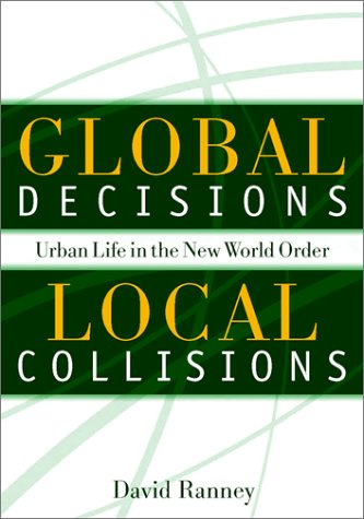 Global Decisions, Local Collisions: Urban Life in the New World Order: David Ranney
