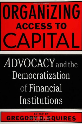9781592130269: Organizing Access to Capital: Advocacy and the Democratization of Financial Institutions