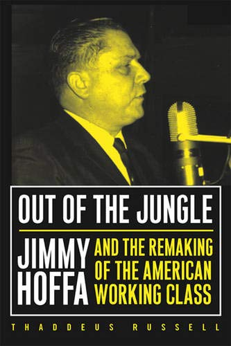 9781592130276: Out Of The Jungle: Jimmy Hoffa And The Remaking Of (Labor In Crisis)