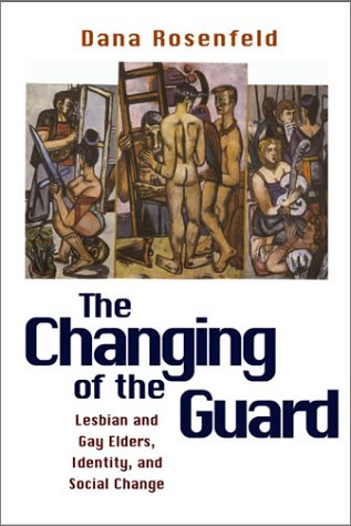 9781592130313: The Changing of the Guard: Lesbian and Gay Elders, Identity, and Social Change