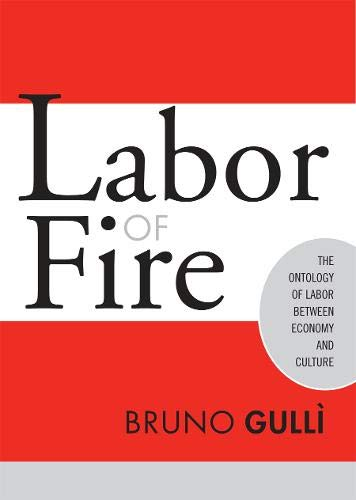 9781592131136: Labor of Fire: The Ontology of Labor between Economy and Culture (Labor In Crisis)