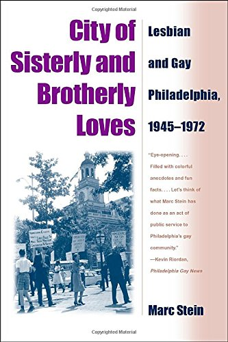 9781592131303: City Of Sisterly And Brotherly Loves: Lesbian And Gay Philadelphia, 1945-1972
