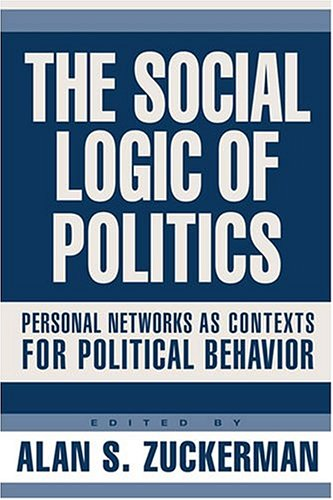 9781592131471: The Social Logic of Politics: Personal Networks as Contexts for Political Behavior