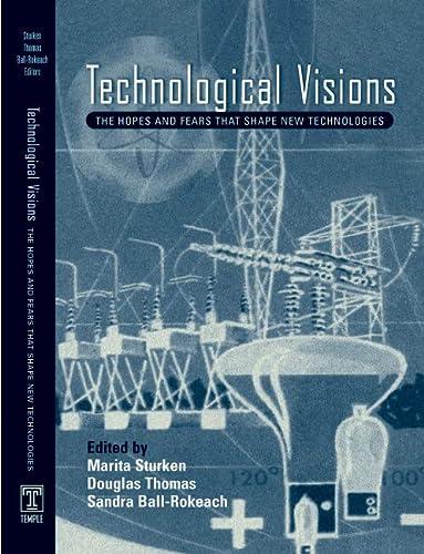 Technological Visions: Hopes And Fears That Shape New Technologies: Douglas Thomas, Marita Sturken
