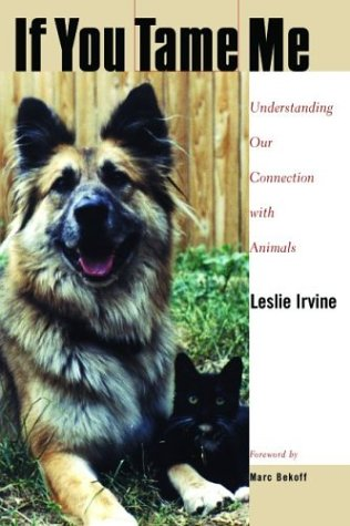 9781592132409: If You Tame Me: Understanding Our Connection With Animals (Animals, Culture, and Society)
