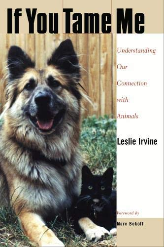 If You Tame Me: Understanding Our Connection with Animals (Animals, Culture, & Society): Irvine...