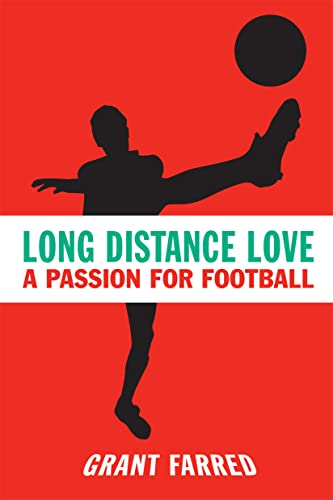 Long Distance Love: A Passion for Football (Sporting): Farred, Grant