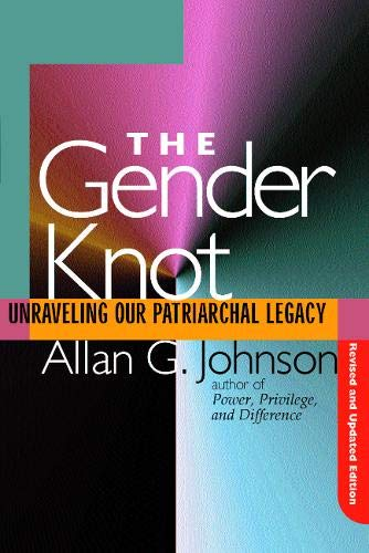 Gender Knot Revised Ed: Unraveling Our Patriarchal: Allan Johnson