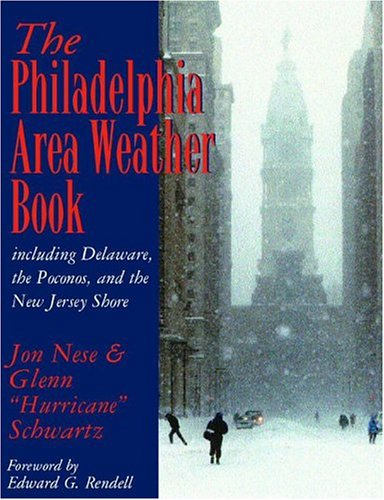 The Philadelphia Area Weather Book: Nese, Jon M.; Schwartz, Glenn