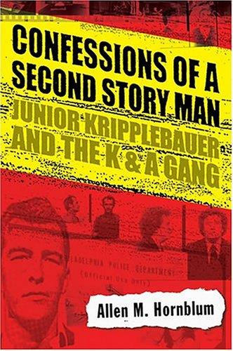 Confessions Of A Second Story Man: Junior Kripplebauer And The K & A Gang: Hornblum, Allen M.
